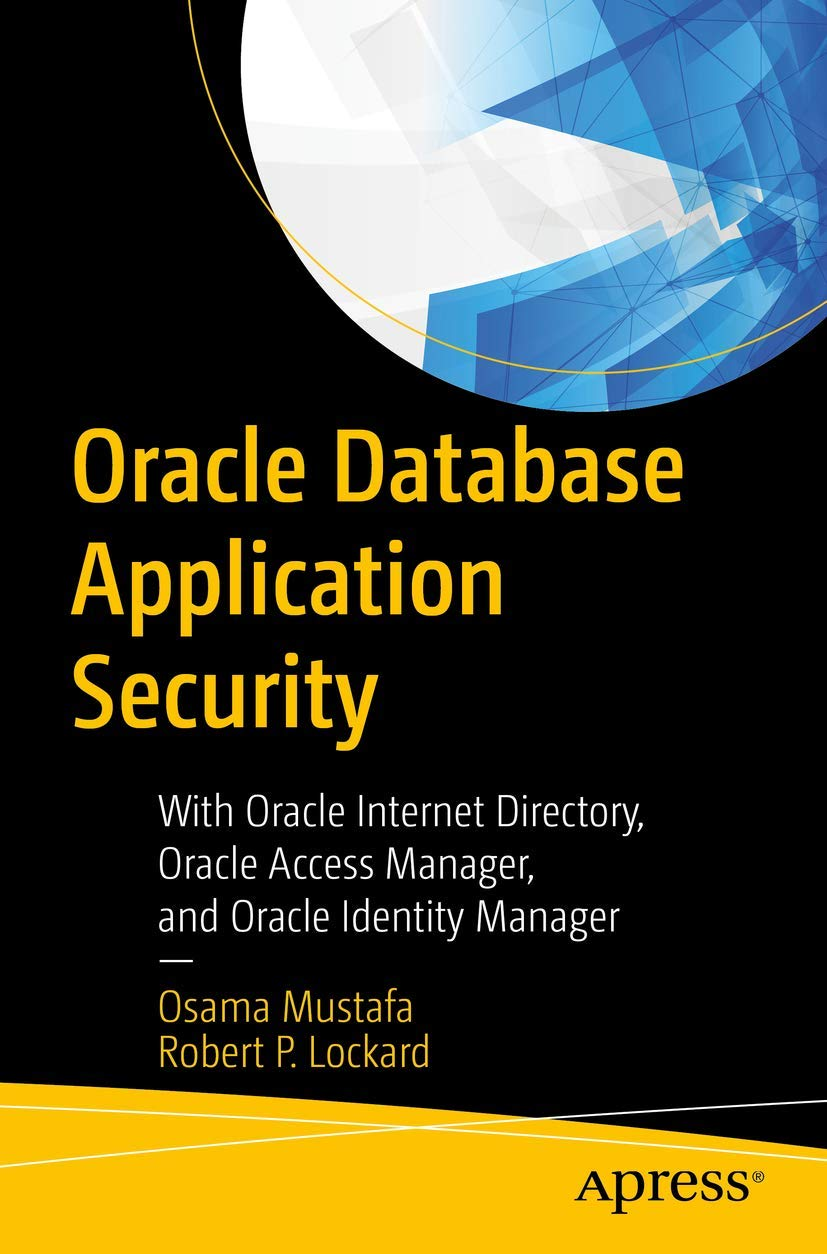 Image OfOracle Database Application Security: With Oracle Internet Directory, Oracle Access Manager, And Oracle Identity Manager