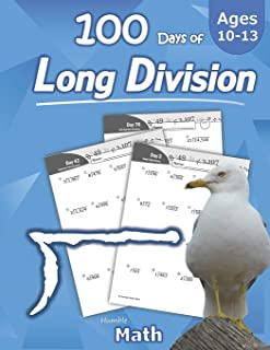 Humble Math - 100 Days of Long Division: Ages 10-13: Dividing Large Numbers with Answer Key - With and Without Remainders...