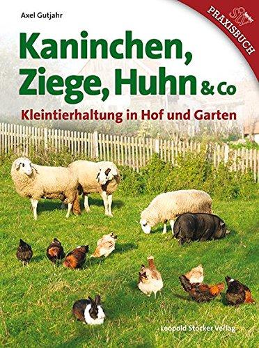 Kaninchen, Ziege, Huhn & Co: Kleintierhaltung in Hof und Garten