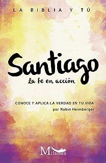 Santiago: La fe en acción: La Biblia y tú. Conoce y aplica la verdad en tu vida