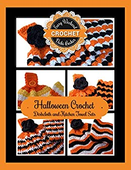 Halloween Crochet Dishcloth and Kitchen Towel Sets (Easy Weekend Crochet Book 2) by [Vicki Becker]