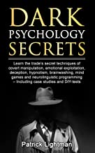 Dark Psychology Secrets: Learn the trade's secret techniques of covert manipulation,exploitation, deception, hypnotism, brainwashing, mind games and neurolinguistic programming - incl DIY-tests