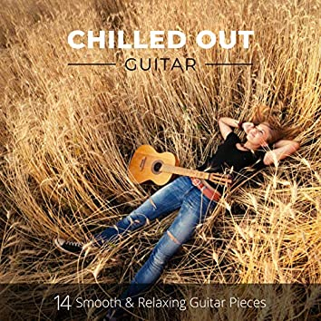 Chilled out Guitar: 14 Smooth and Relaxing Guitar Pieces