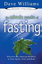 The Miracle Results of Fasting: Discover the Amazing Benefits in Your Spirit, Soul and Body (Christian Living Series)