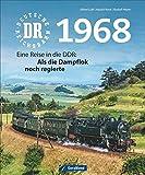 Deutsche Reichsbahn 1968: Eine Reise in die DDR: Als die Dampflok noch regierte - Rudolf Heym