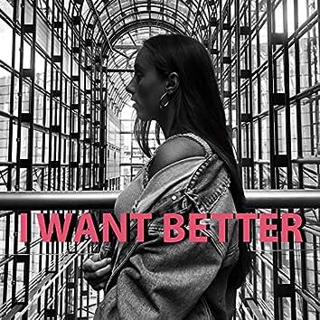 I Want Better