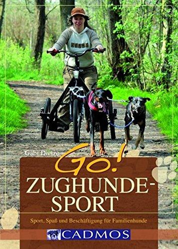 GO! Zughundesport: Sport, Spaß und Beschäftigung (Cadmos Hundebuch)