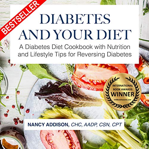 Diabetes and Your Diet: A Diabetes Diet Cookbook with Nutrition and Lifestyle Tips for Reversing Diabetes cover art