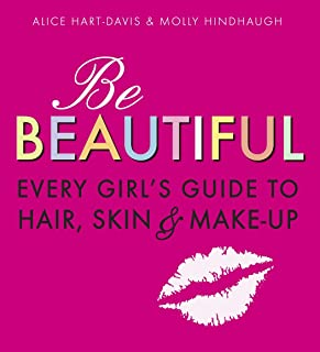 Be Beautiful: Every Girl's Guide to Hair, Skin and Make-