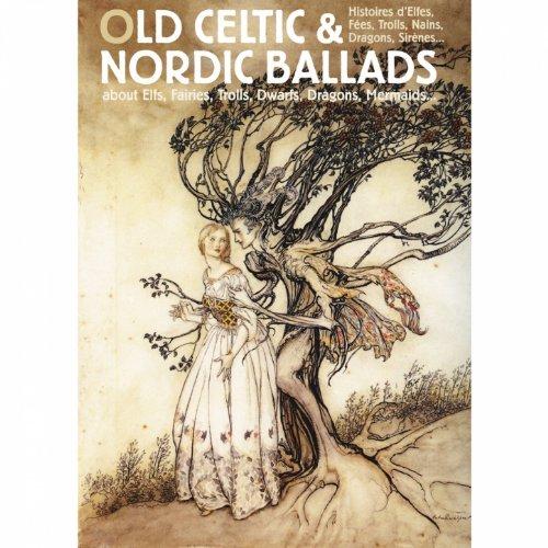 Old Celtic & Nordic Ballads (About Elfs, Fairies, Trolls, Dwarfs, Dragons, Mermaids...)