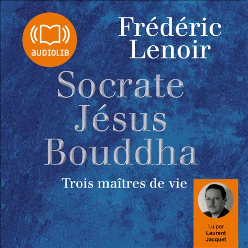 Socrate, Jésus, Bouddha audiobook cover art