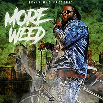 More Weed