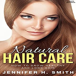 Natural Hair Care     How to Grow Healthy and Long Hair              By:                                                                                                                                 Jennifer Smith                               Narrated by:                                                                                                                                 Jaime Reihman                      Length: 46 mins     Not rated yet     Overall 0.0