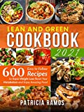 Lean and Green Cookbook: 600 Easy to Follow Recipes to Rapid Weight Loss, Reset Your Metabolism and...