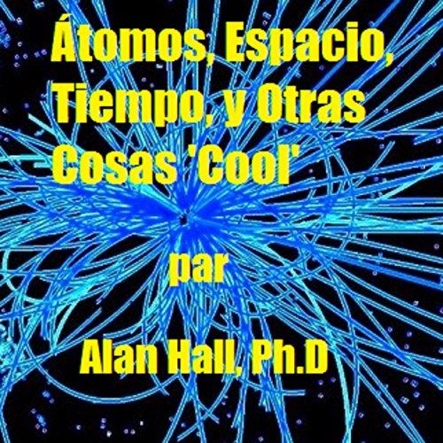 Átomos, Espacio, Tiempo, y Otras Cosas 'Cool' (Spanish Edition) audiobook cover art