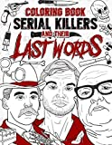 Serial Killers And Their Last Words Coloring Book: Creepy Last Words Of Famous Murderers. Coloring Books For Adults Only