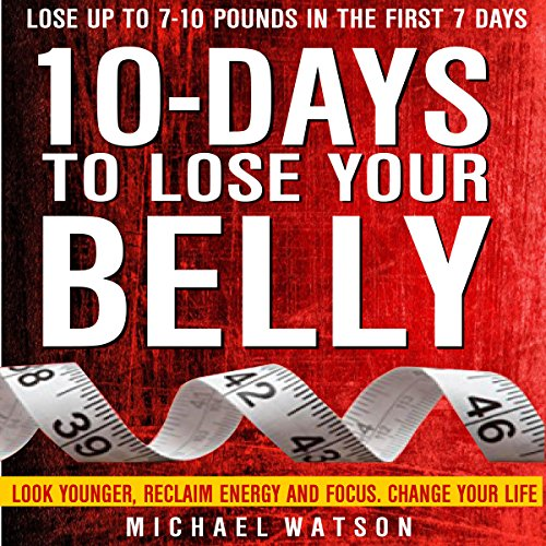 10 Days to Lose Your Belly: Look Younger, Reclaim Energy and Focus, Change Your Life cover art