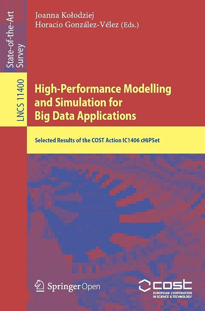 スクラッチスイ顧問High-Performance Modelling and Simulation for Big Data Applications: Selected Results of the COST Action IC1406 cHiPSet (Lecture Notes in Computer Science Book 11400) (English Edition)