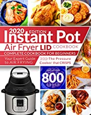 Instant Pot Air Fryer Lid Cookbook: Complete Cookbook for Beginners | Your Expert Guide to Air Frying | The Pressure Cooker that Crisps | Instant Pot Cookbook
