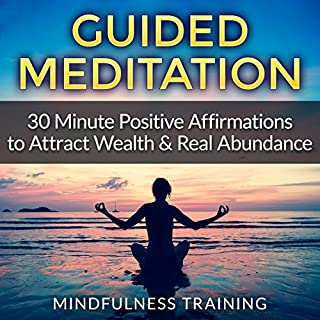 Guided Meditation     30 Minute Positive Affirmations Hypnosis to Attract Wealth & Real Abundance              By:                                                                                                                                 Mindfulness Training                               Narrated by:                                                                                                                                 Mindfulness Training                      Length: 19 mins     11 ratings     Overall 3.7