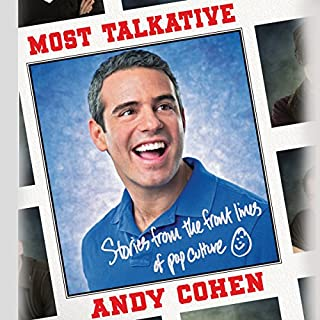 Most Talkative     Stories from the Front Lines of Pop Culture              By:                                                                                                                                 Andy Cohen                               Narrated by:                                                                                                                                 Andy Cohen                      Length: 8 hrs and 32 mins     1,204 ratings     Overall 4.4