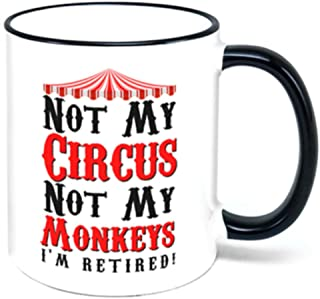 I'm Retired Not My Circus Not My Monkeys Coffee Mug