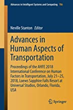 Advances in Human Aspects of Transportation: Proceedings of the AHFE 2018 International Conference on Human Factors in Transportation, July 21-25, ... in Intelligent Systems and Computing)