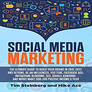 Social Media Marketing: The Ultimate Guide to Build Your Brand in 2019, 2020 and Beyond, Be an Influencer, You Tube, Facebook Ads, Instagram, Blogging, Seo, Google Adwords and More! Make $100,000 Passive Income a Years                   By:                                                                                                                                 Tim Steinberg,                                                                                        Mike Ace                               Narrated by:                                                                                                                                 Kevin Kollins                      Length: 9 hrs and 45 mins     Not rated yet     Overall 0.0