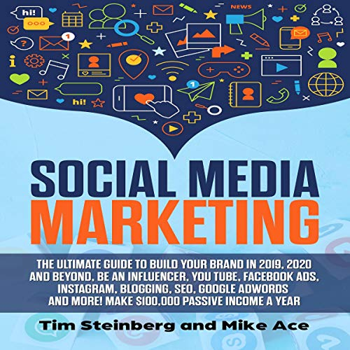 Social Media Marketing: The Ultimate Guide to Build Your Brand in 2019, 2020 and Beyond, Be an Influencer, You Tube, Facebook Ads, Instagram, Blogging, Seo, Google Adwords and More! Make $100,000 Passive Income a Years audiobook cover art