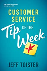 Customer Service Tip of the Week: Over 52 ideas and reminders to sharpen your skills Paperback