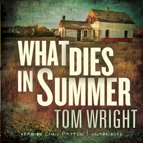 What Dies in Summer     A Novel              By:                                                                                                                                 Tom Wright                               Narrated by:                                                                                                                                 Chris Patton                      Length: 7 hrs and 32 mins     8 ratings     Overall 3.4