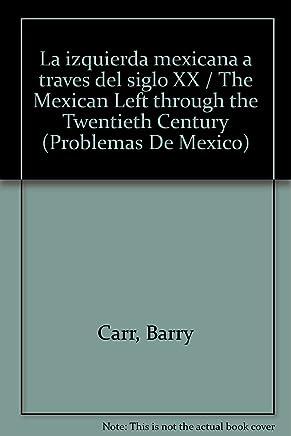 La izquierda mexicana a traves del siglo XX / The Mexican Left through the Twentieth Century