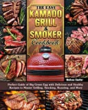 The Easy Kamado Grill & Smoker Cookbook: Perfect Guide of Big Green Egg with Delicious and Healthy Recipes to Master Grilling, Smoking, Roasting, and More