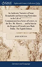 An Authentic Narrative of Some Remarkable and Interesting Particulars in the Life of ********* Communicated in a Series of Letters, to the Rev. Mr. ... Friends) Now Made Public. the Eighth Edition