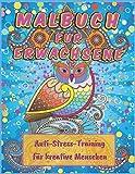 Malbuch für Erwachsene: Anti Stress Training für kreative Menschen. Entspannung Geschenk für Frauen, Männer und Jugendliche. Mandala Malbuch.