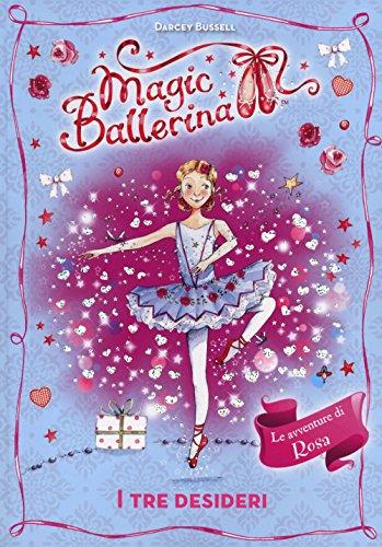 I tre desideri. Le avventure di Rosa. Magic ballerina