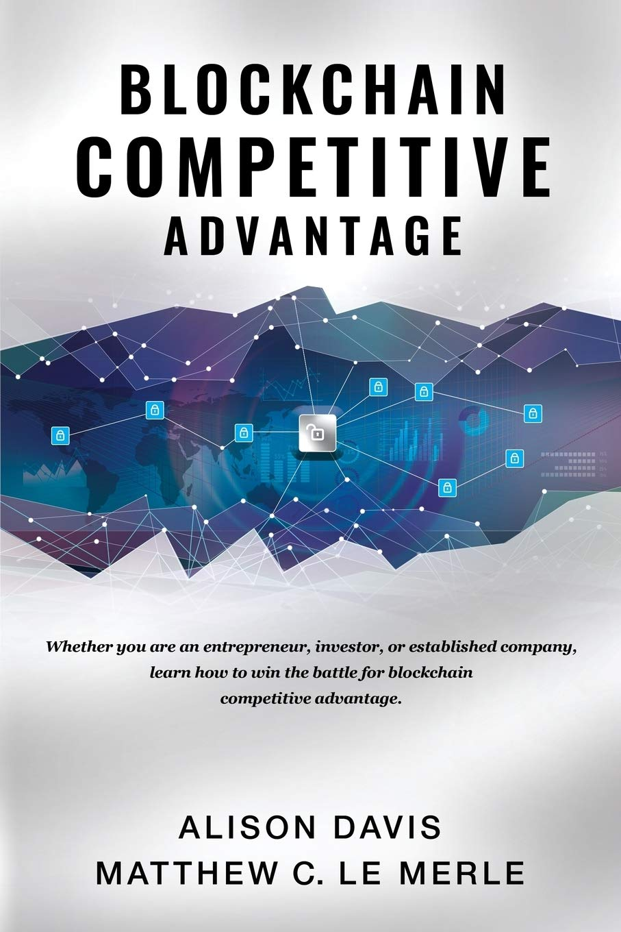 Image OfBlockchain Competitive Advantage: Whether You Are An Entrepreneur, Investor, Or Established Company, Learn How To Win The ...