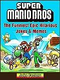 Super Mario Bros The Funniest Epic Hilarious Jokes & Memes (English Edition)
