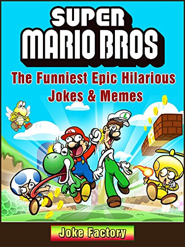Super Mario Bros The Funniest Epic Hilarious Jokes & Memes (English Edition)