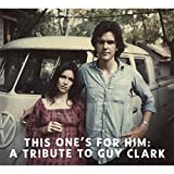 This One's For Him: A Tribute to Guy Clark by Various Artists (2011-12-13)