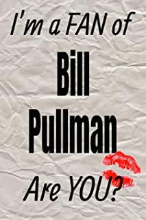 I'm a Fan of Bill Pullman Are You? Creative Writing Lined Journal: Promoting Fandom and Creativity Through Journaling...On...