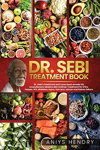 DR. SEBI'S TREATMENT BOOK: Dr. Sebi Treatment For Stds, Herpes, Hiv, Diabetes, Lupus, Hair Loss, Cancer, Kidney Stones, And Other Diseases. The ... How To Detox The Liver And Cleanse Your Body.
