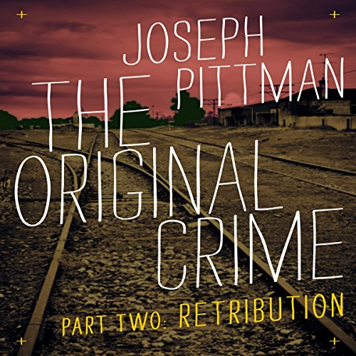 The Original Crime: Retribution                   By:                                                                                                                                 Joseph Pittman                               Narrated by:                                                                                                                                 Steven P. Woodard                      Length: 6 hrs and 15 mins     Not rated yet     Overall 0.0