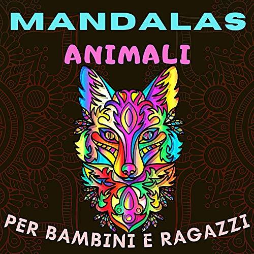 Mandalas Animali Per Bambini E Ragazzi: libro da colorare Mandala per bambini, colorare Mandala per bambini, libro da colorare per bambini dai 10 anni ... ragazzo, ragazza (leoni, elefanti, gufi)