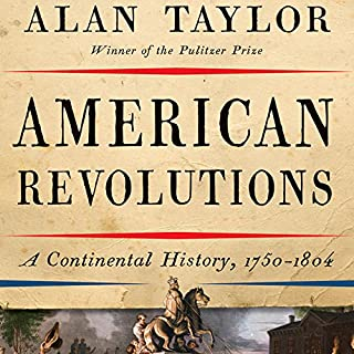 American Revolutions     A Continental History, 1750-1804              By:                                                                                                                                 Alan Taylor                               Narrated by:                                                                                                                                 Mark Bramhall                      Length: 18 hrs and 54 mins     209 ratings     Overall 4.4