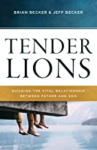 Tender Lions: Building the Vital Relationship between Father and Son