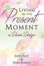 Living in the Present Moment: A Divine Design