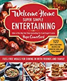 Welcome Home Super Simple Entertaining: No-Fuss Meals for Dining in with Friends and Family
