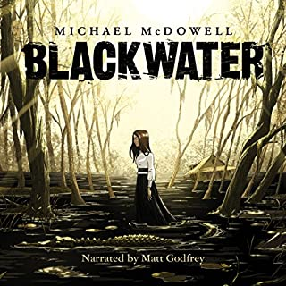 Blackwater: The Complete Saga                   By:                                                                                                                                 Michael McDowell                               Narrated by:                                                                                                                                 Matt Godfrey                      Length: 30 hrs and 9 mins     3,961 ratings     Overall 4.5