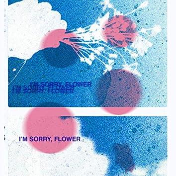 i'm sorry, flower